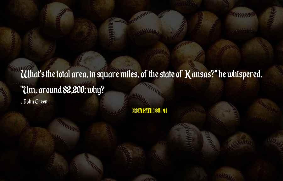 """Green Miles Sayings By John Green: What's the total area, in square miles, of the state of Kansas?"""" he whispered. """"Um,"""