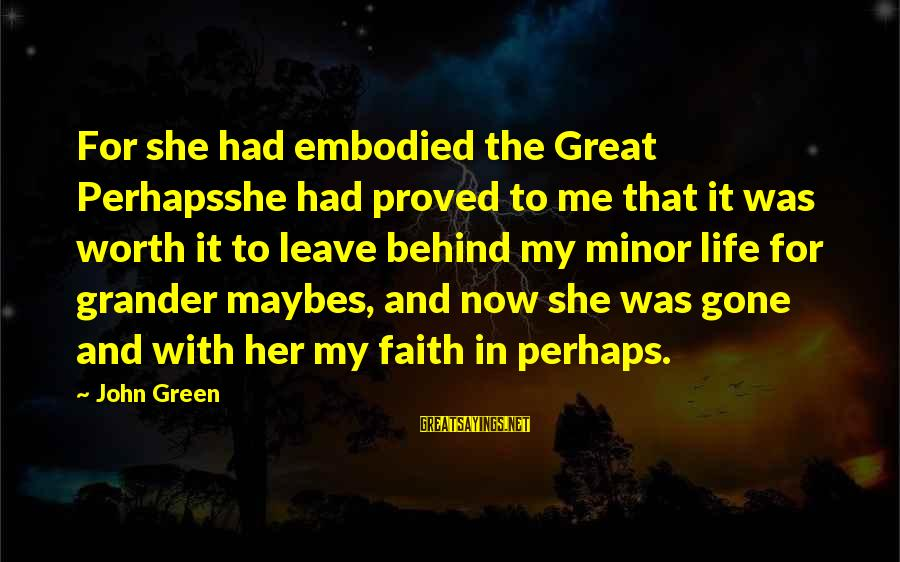 Green Miles Sayings By John Green: For she had embodied the Great Perhapsshe had proved to me that it was worth