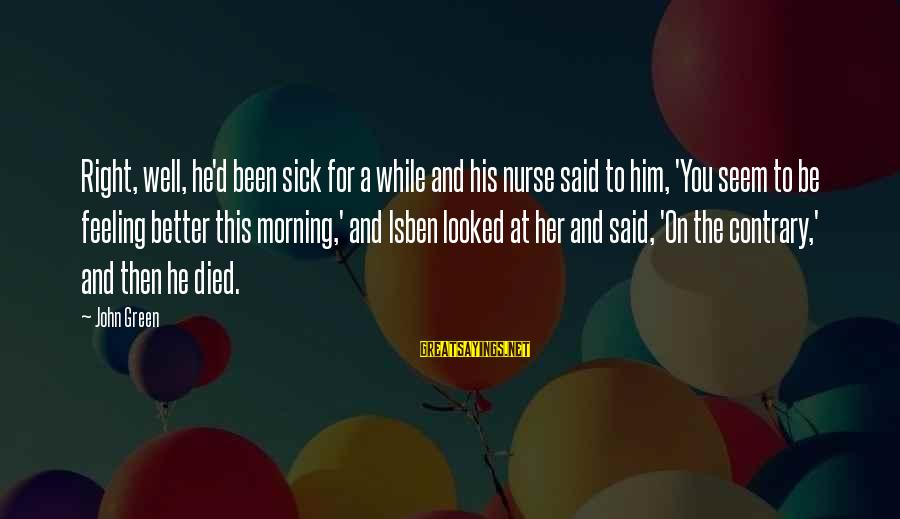 Green Miles Sayings By John Green: Right, well, he'd been sick for a while and his nurse said to him, 'You