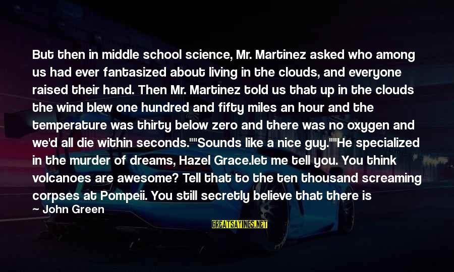 Green Miles Sayings By John Green: But then in middle school science, Mr. Martinez asked who among us had ever fantasized