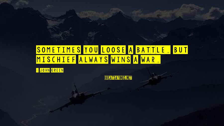 Green Miles Sayings By John Green: Sometimes you loose a battle. But mischief always wins a war.
