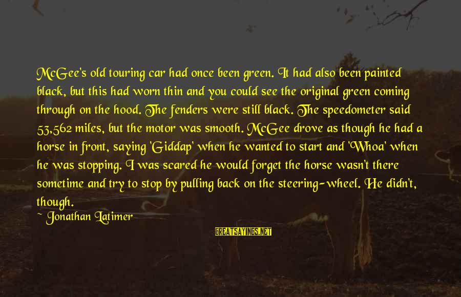 Green Miles Sayings By Jonathan Latimer: McGee's old touring car had once been green. It had also been painted black, but