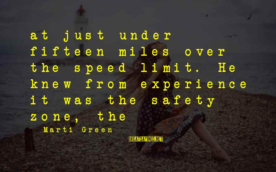 Green Miles Sayings By Marti Green: at just under fifteen miles over the speed limit. He knew from experience it was
