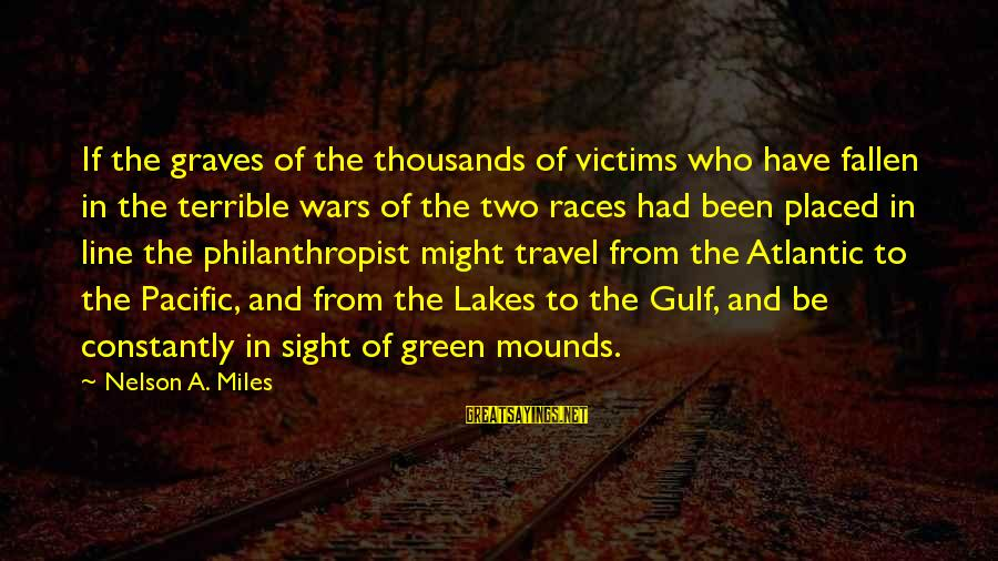 Green Miles Sayings By Nelson A. Miles: If the graves of the thousands of victims who have fallen in the terrible wars