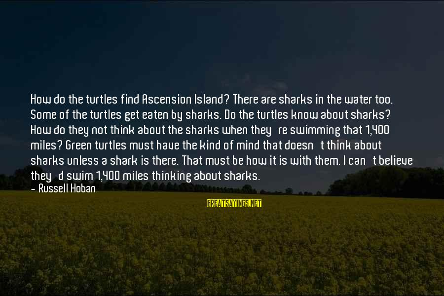 Green Miles Sayings By Russell Hoban: How do the turtles find Ascension Island? There are sharks in the water too. Some