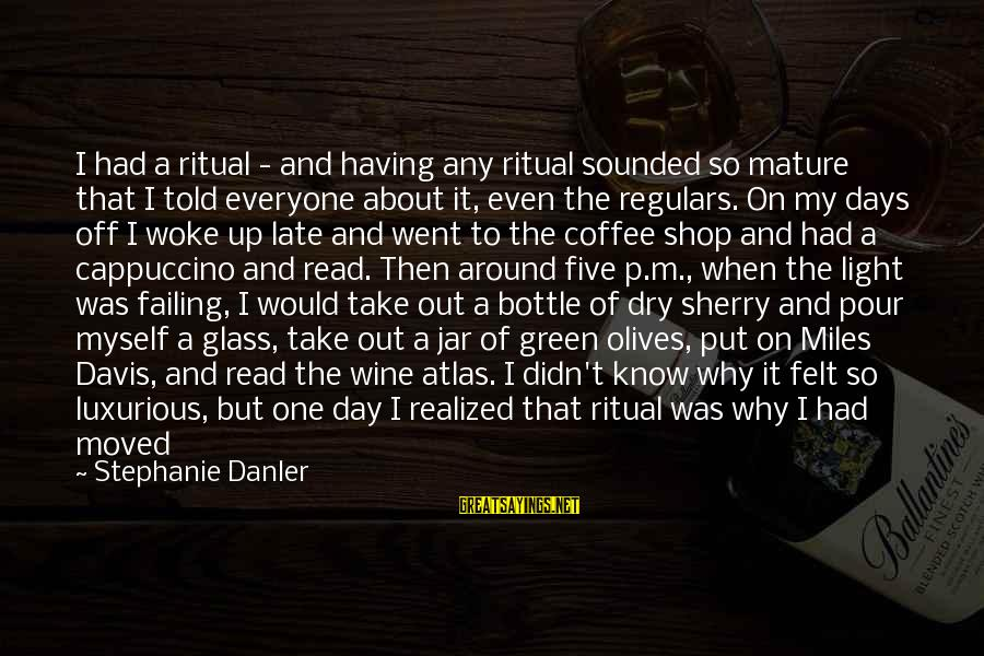 Green Miles Sayings By Stephanie Danler: I had a ritual - and having any ritual sounded so mature that I told