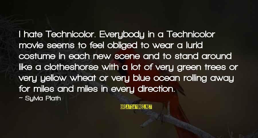 Green Miles Sayings By Sylvia Plath: I hate Technicolor. Everybody in a Technicolor movie seems to feel obliged to wear a