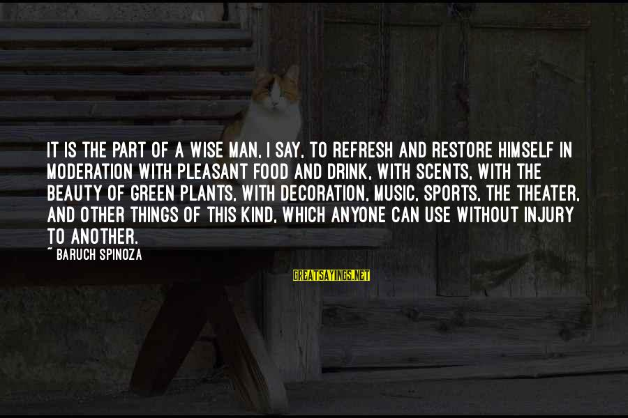 Green Plants Sayings By Baruch Spinoza: It is the part of a wise man, I say, to refresh and restore himself