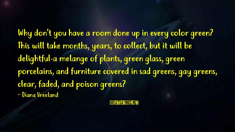 Green Plants Sayings By Diana Vreeland: Why don't you have a room done up in every color green? This will take