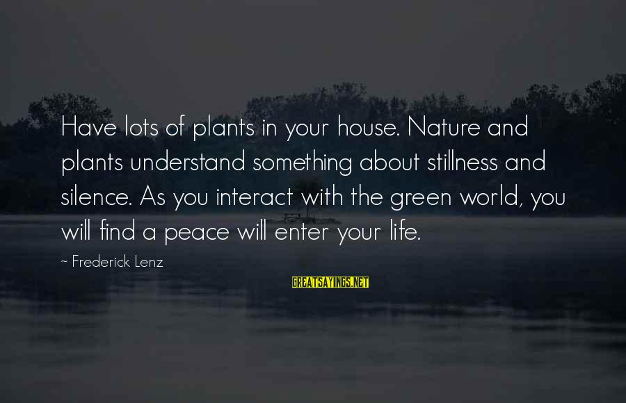 Green Plants Sayings By Frederick Lenz: Have lots of plants in your house. Nature and plants understand something about stillness and