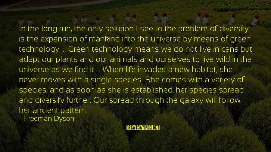 Green Plants Sayings By Freeman Dyson: In the long run, the only solution I see to the problem of diversity is