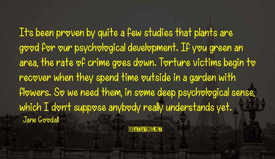 Green Plants Sayings By Jane Goodall: It's been proven by quite a few studies that plants are good for our psychological
