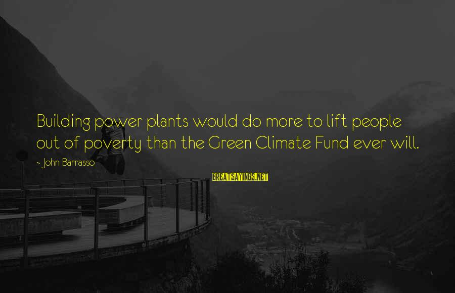 Green Plants Sayings By John Barrasso: Building power plants would do more to lift people out of poverty than the Green