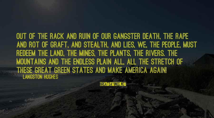 Green Plants Sayings By Langston Hughes: Out of the rack and ruin of our gangster death, The rape and rot of