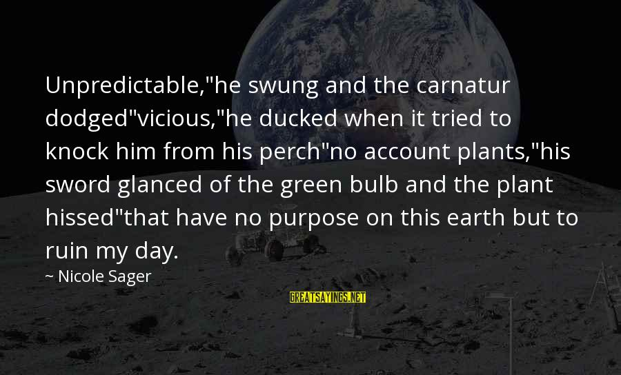 """Green Plants Sayings By Nicole Sager: Unpredictable,""""he swung and the carnatur dodged""""vicious,""""he ducked when it tried to knock him from his"""