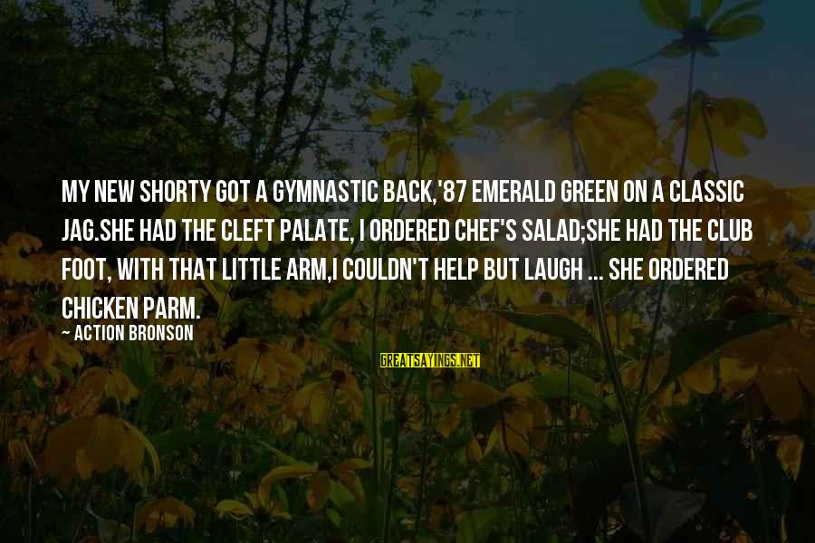 Green Salad Sayings By Action Bronson: My new shorty got a gymnastic back,'87 emerald green on a classic Jag.She had the