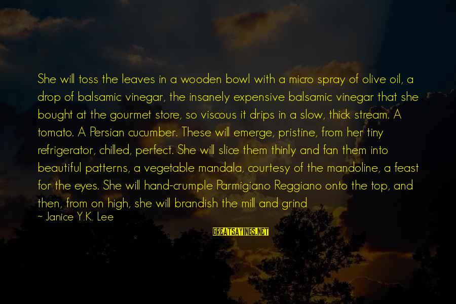 Green Salad Sayings By Janice Y.K. Lee: She will toss the leaves in a wooden bowl with a micro spray of olive