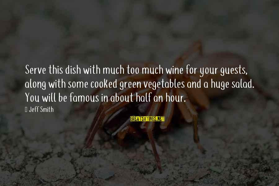 Green Salad Sayings By Jeff Smith: Serve this dish with much too much wine for your guests, along with some cooked