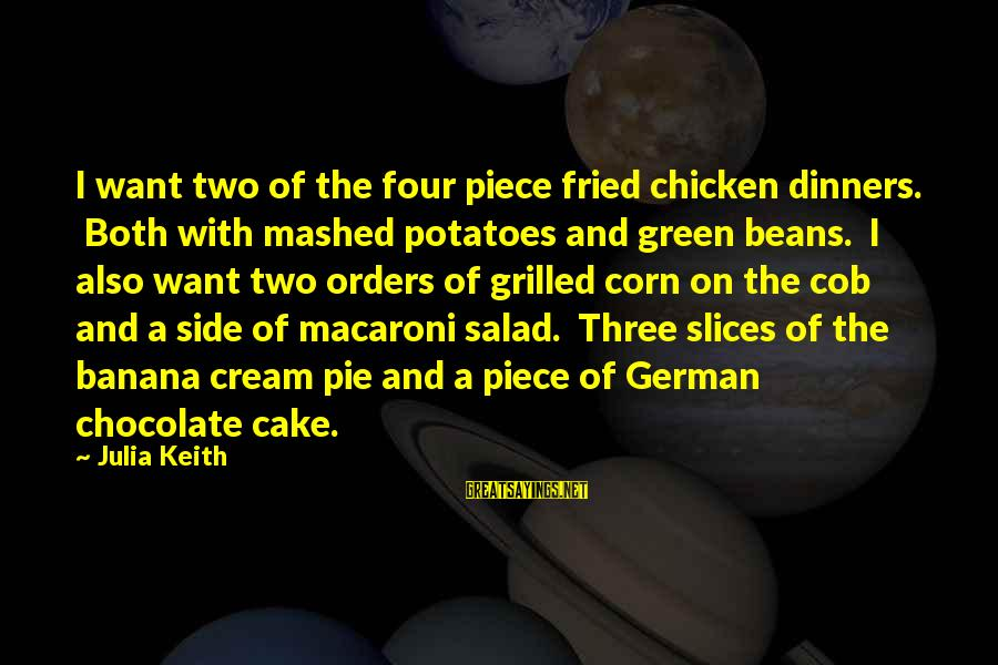 Green Salad Sayings By Julia Keith: I want two of the four piece fried chicken dinners. Both with mashed potatoes and