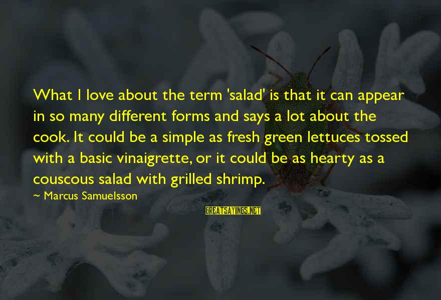 Green Salad Sayings By Marcus Samuelsson: What I love about the term 'salad' is that it can appear in so many