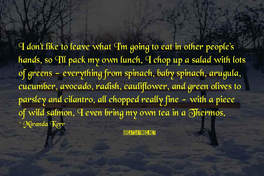 Green Salad Sayings By Miranda Kerr: I don't like to leave what I'm going to eat in other people's hands, so