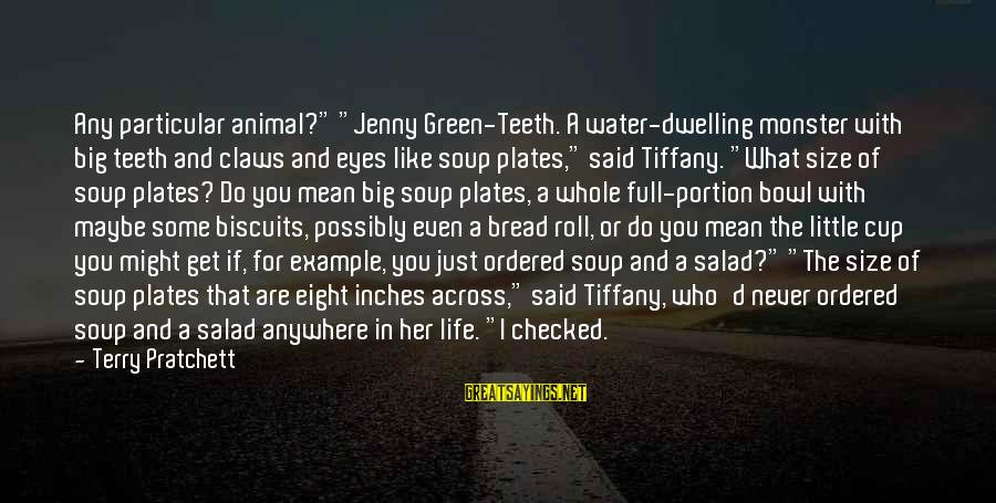 """Green Salad Sayings By Terry Pratchett: Any particular animal?"""" """"Jenny Green-Teeth. A water-dwelling monster with big teeth and claws and eyes"""