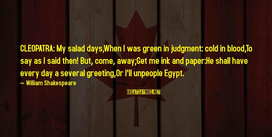 Green Salad Sayings By William Shakespeare: CLEOPATRA: My salad days,When I was green in judgment: cold in blood,To say as I