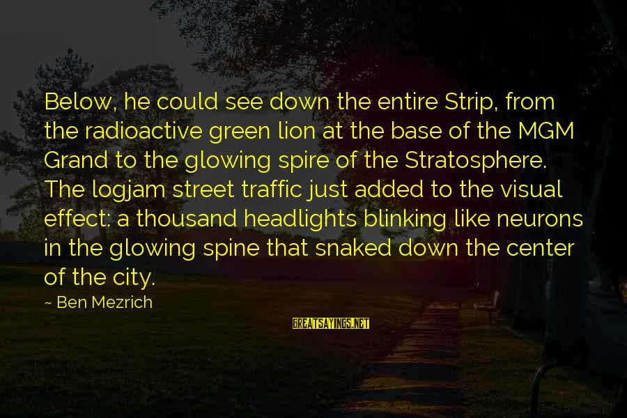 Green Street 2 Sayings By Ben Mezrich: Below, he could see down the entire Strip, from the radioactive green lion at the