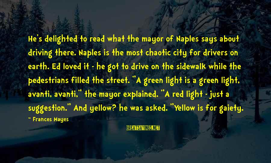 Green Street 2 Sayings By Frances Mayes: He's delighted to read what the mayor of Naples says about driving there. Naples is