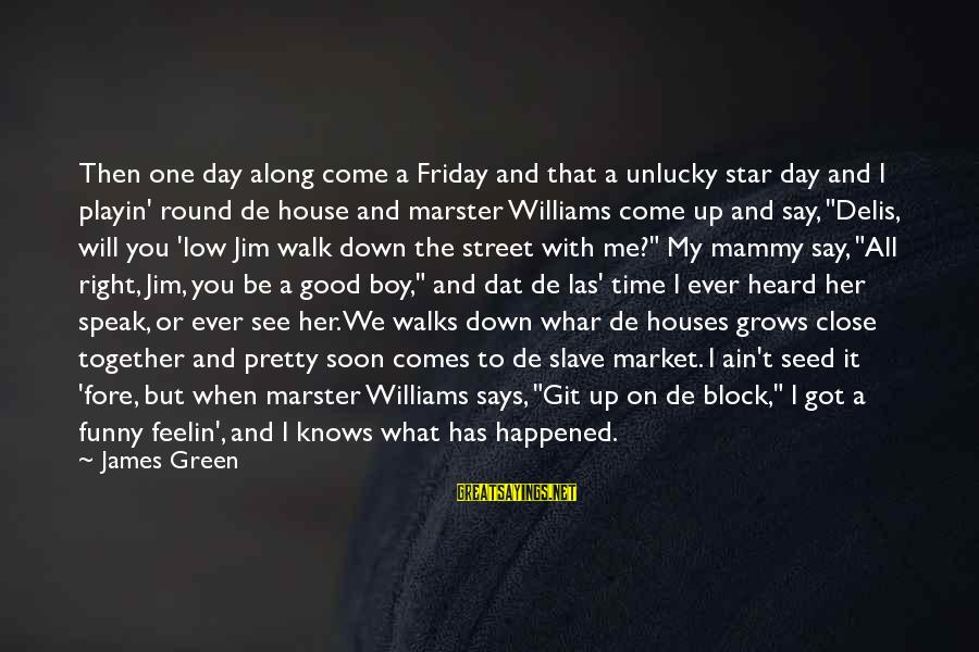 Green Street 2 Sayings By James Green: Then one day along come a Friday and that a unlucky star day and I