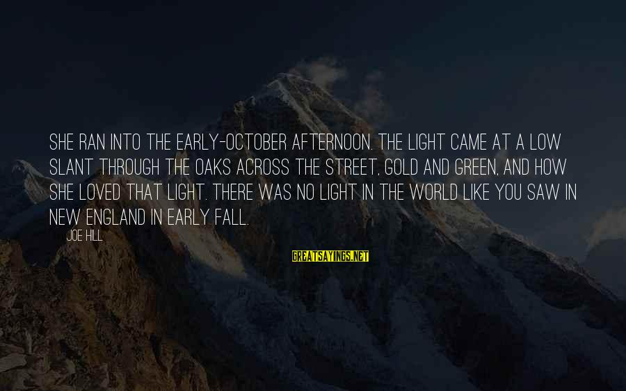 Green Street 2 Sayings By Joe Hill: She ran into the early-October afternoon. The light came at a low slant through the