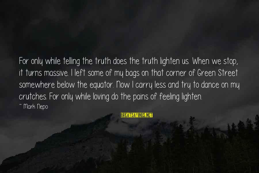Green Street 2 Sayings By Mark Nepo: For only while telling the truth does the truth lighten us. When we stop, it