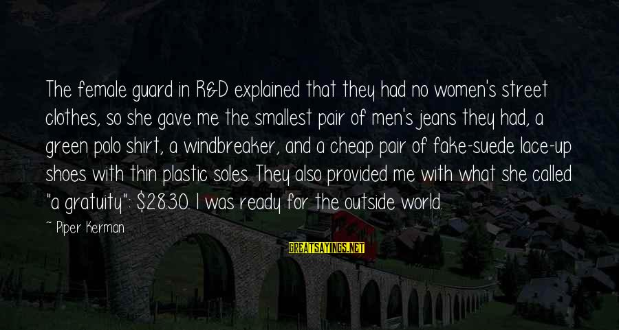 Green Street 2 Sayings By Piper Kerman: The female guard in R&D explained that they had no women's street clothes, so she