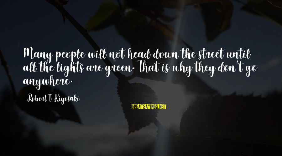 Green Street 2 Sayings By Robert T. Kiyosaki: Many people will not head down the street until all the lights are green. That