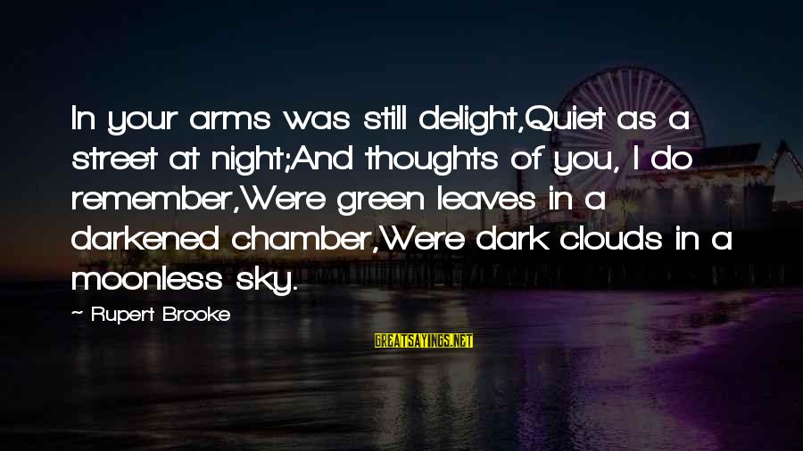 Green Street 2 Sayings By Rupert Brooke: In your arms was still delight,Quiet as a street at night;And thoughts of you, I
