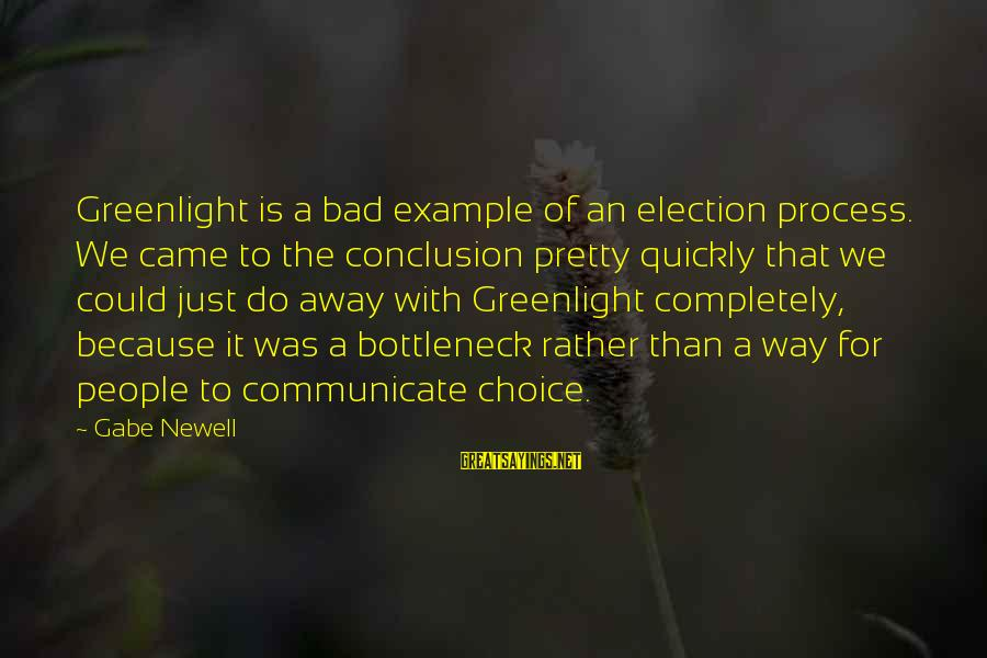 Greenlight Sayings By Gabe Newell: Greenlight is a bad example of an election process. We came to the conclusion pretty