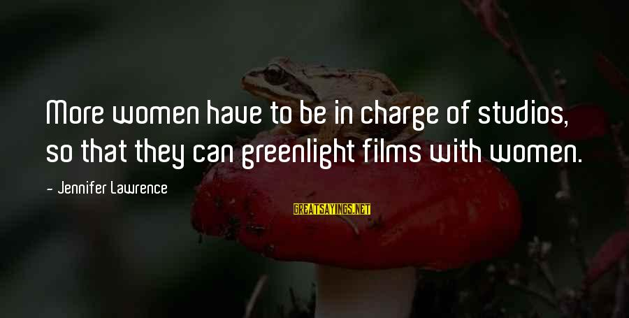 Greenlight Sayings By Jennifer Lawrence: More women have to be in charge of studios, so that they can greenlight films