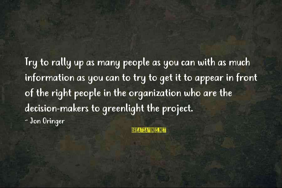 Greenlight Sayings By Jon Oringer: Try to rally up as many people as you can with as much information as
