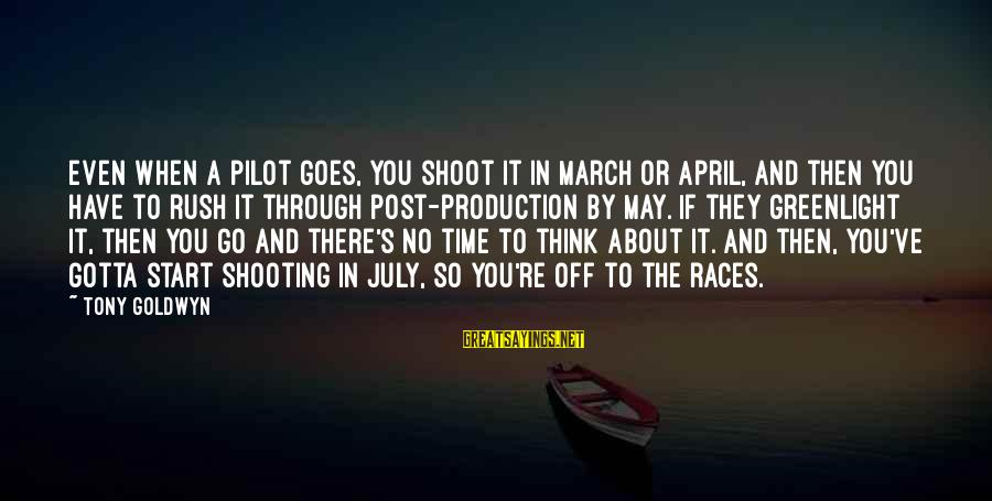 Greenlight Sayings By Tony Goldwyn: Even when a pilot goes, you shoot it in March or April, and then you