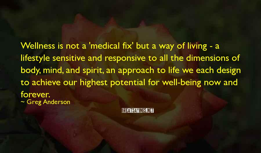 Greg Anderson Sayings: Wellness is not a 'medical fix' but a way of living - a lifestyle sensitive
