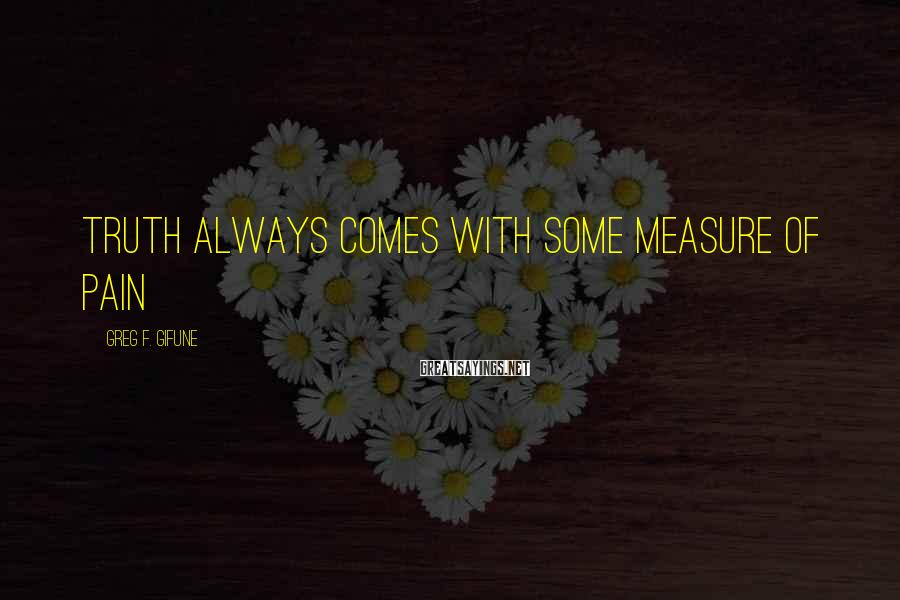 Greg F. Gifune Sayings: Truth always comes with some measure of pain