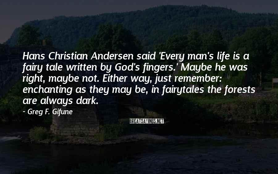 Greg F. Gifune Sayings: Hans Christian Andersen said 'Every man's life is a fairy tale written by God's fingers.'
