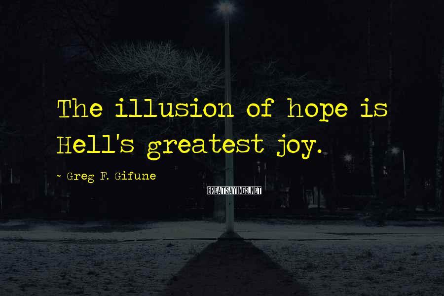 Greg F. Gifune Sayings: The illusion of hope is Hell's greatest joy.