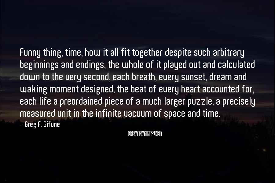 Greg F. Gifune Sayings: Funny thing, time, how it all fit together despite such arbitrary beginnings and endings, the
