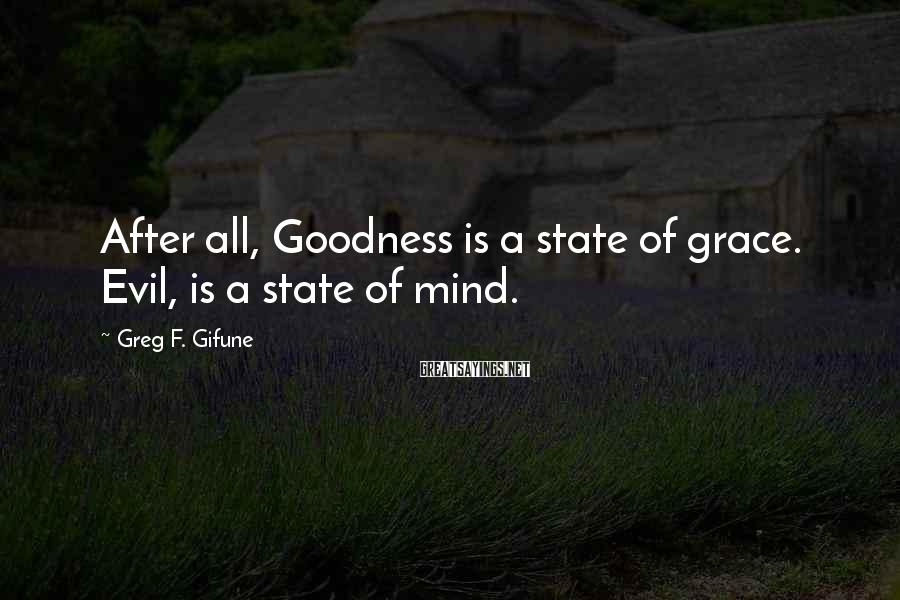 Greg F. Gifune Sayings: After all, Goodness is a state of grace. Evil, is a state of mind.