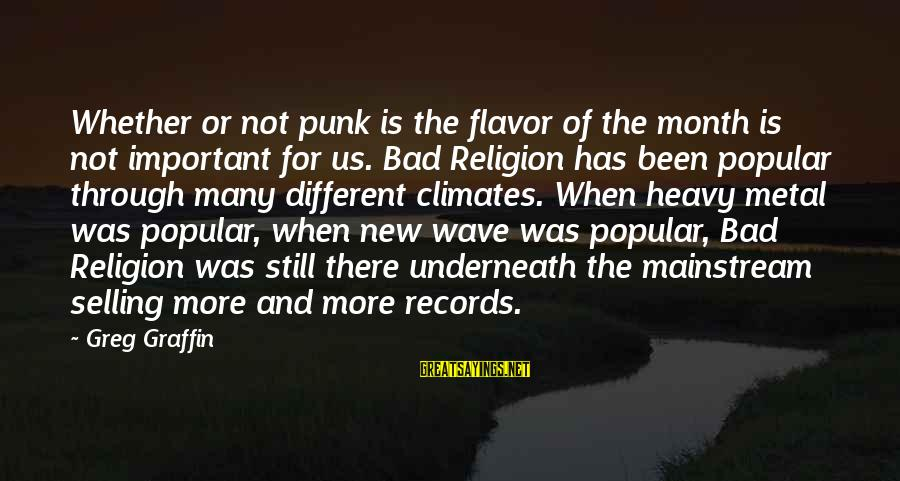 Greg Graffin Religion Sayings By Greg Graffin: Whether or not punk is the flavor of the month is not important for us.