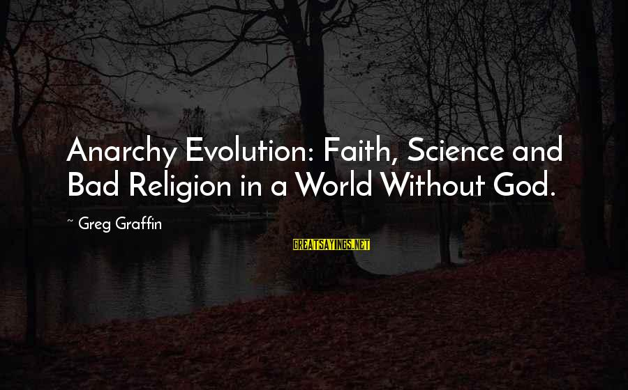 Greg Graffin Religion Sayings By Greg Graffin: Anarchy Evolution: Faith, Science and Bad Religion in a World Without God.