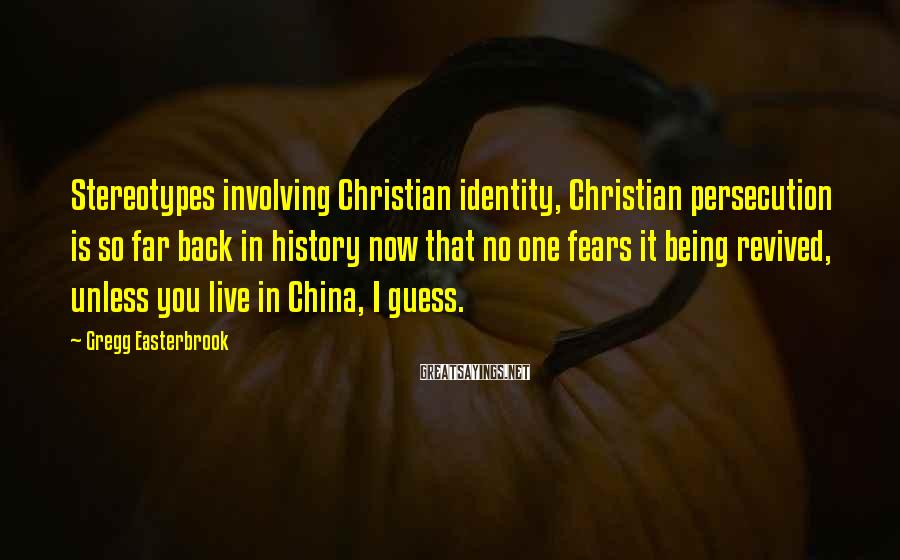 Gregg Easterbrook Sayings: Stereotypes involving Christian identity, Christian persecution is so far back in history now that no