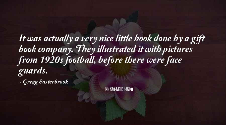 Gregg Easterbrook Sayings: It was actually a very nice little book done by a gift book company. They
