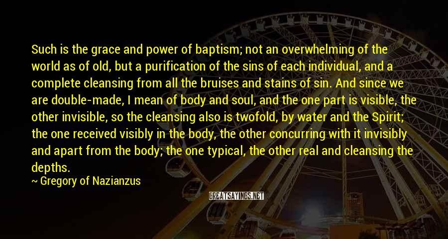 Gregory Of Nazianzus Sayings: Such is the grace and power of baptism; not an overwhelming of the world as